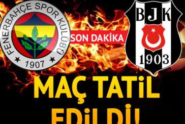 Fenerbahçe – Beşiktaş derbisi tatil edildi