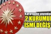 Türkiye'de 2 kurumun ismi değişti